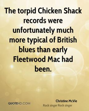 Christine McVie - The torpid Chicken Shack records were unfortunately much more typical of British blues than early Fleetwood Mac had been.