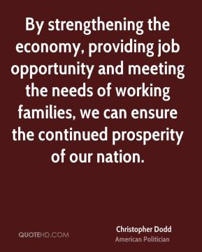 By strengthening the economy, providing job opportunity and meeting the needs of working families, we can ensure the continued prosperity of our nation.
