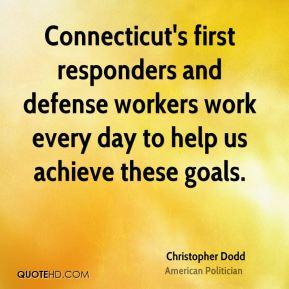 Connecticut's first responders and defense workers work every day to help us achieve these goals.