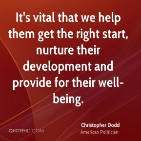 Christopher Dodd - It's vital that we help them get the right start, nurture their development and provide for their well-being.