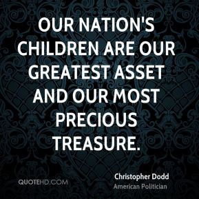Our nation's children are our greatest asset and our most precious treasure.