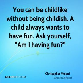 Christopher Meloni - You can be childlike without being childish.