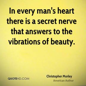 In every man's heart there is a secret nerve that answers to the vibrations of beauty.