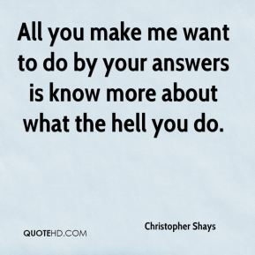 All you make me want to do by your answers is know more about what the hell you do.