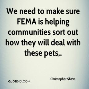 We need to make sure FEMA is helping communities sort out how they will deal with these pets.