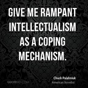 Give me rampant intellectualism as a coping mechanism.