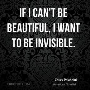 If I can't be beautiful, I want to be invisible.
