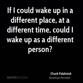 If I could wake up in a different place, at a different time, could I wake up as a different person?