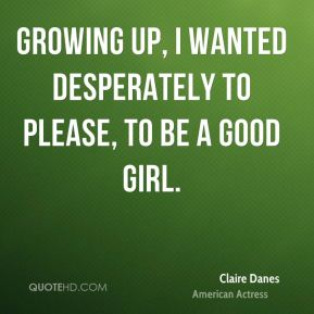 Growing up, I wanted desperately to please, to be a good girl.