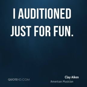 I auditioned just for fun.