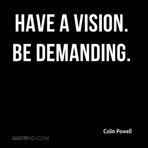 Have a vision. Be demanding.