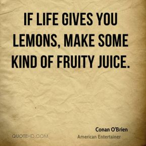 If life gives you lemons, make some kind of fruity juice.