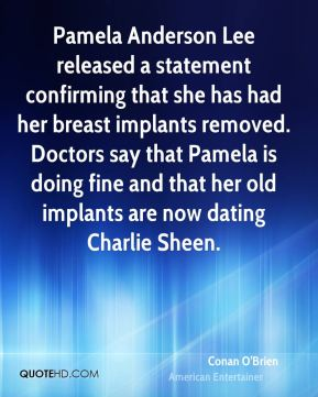 Pamela Anderson Lee released a statement confirming that she has had her breast implants removed. Doctors say that Pamela is doing fine and that her old implants are now dating Charlie Sheen.