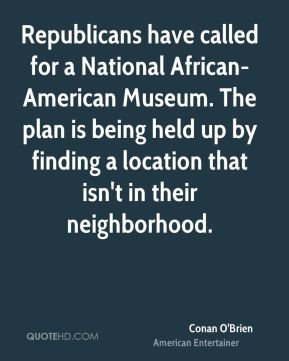Republicans have called for a National African-American Museum. The plan is being held up by finding a location that isn't in their neighborhood.