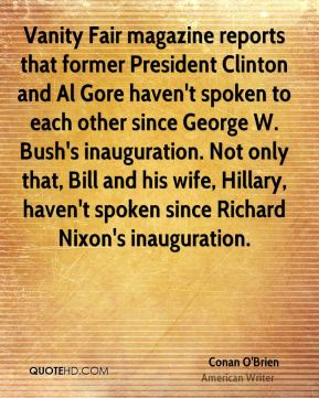 Vanity Fair magazine reports that former President Clinton and Al Gore haven't spoken to each other since George W. Bush's inauguration. Not only that, Bill and his wife, Hillary, haven't spoken since Richard Nixon's inauguration.