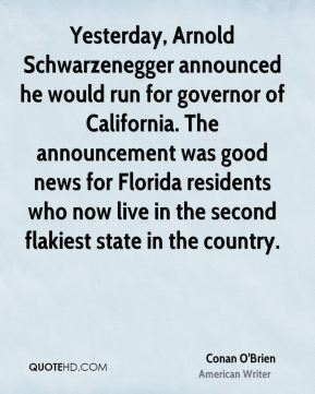 Yesterday, Arnold Schwarzenegger announced he would run for governor of California. The announcement was good news for Florida residents who now live in the second flakiest state in the country.