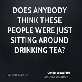 Does anybody think these people were just sitting around drinking tea?