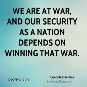 We are at war, and our security as a nation depends on winning that war.