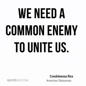 We need a common enemy to unite us.