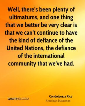 Well, there's been plenty of ultimatums, and one thing that we better be very clear is that we can't continue to have the kind of defiance of the United Nations, the defiance of the international community that we've had.