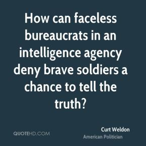 Curt Weldon - How can faceless bureaucrats in an intelligence agency deny brave soldiers a chance to tell the truth?