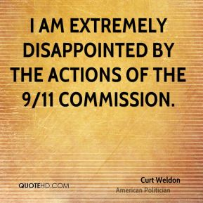 Curt Weldon - I am extremely disappointed by the actions of the 9/11 commission.