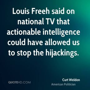 Curt Weldon - Louis Freeh said on national TV that actionable intelligence could have allowed us to stop the hijackings.