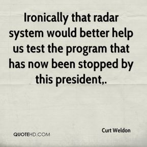 Ironically that radar system would better help us test the program that has now been stopped by this president.