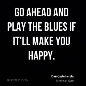 Go ahead and play the blues if it'll make you happy.