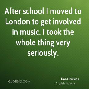 After school I moved to London to get involved in music. I took the whole thing very seriously.