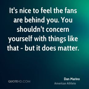 It's nice to feel the fans are behind you. You shouldn't concern yourself with things like that - but it does matter.