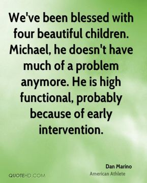 We've been blessed with four beautiful children. Michael, he doesn't have much of a problem anymore. He is high functional, probably because of early intervention.