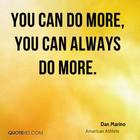 You can do more, you can always do more.