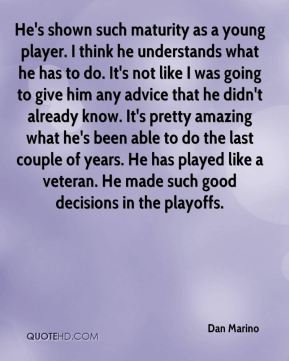 He's shown such maturity as a young player. I think he understands what he has to do. It's not like I was going to give him any advice that he didn't already know. It's pretty amazing what he's been able to do the last couple of years. He has played like a veteran. He made such good decisions in the playoffs.