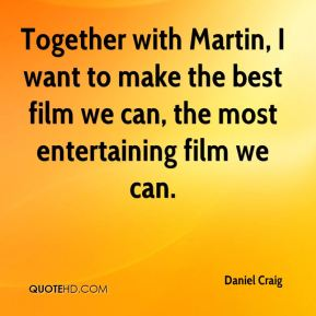 Daniel Craig - Together with Martin, I want to make the best film we can, the most entertaining film we can.