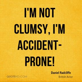 I'm not clumsy, I'm accident-prone!