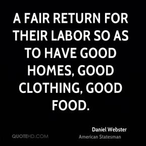 A fair return for their labor so as to have good homes, good clothing, good food.