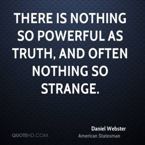 There is nothing so powerful as truth, and often nothing so strange.