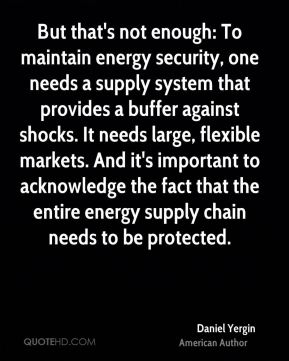But that's not enough: To maintain energy security, one needs a supply system that provides a buffer against shocks. It needs large, flexible markets. And it's important to acknowledge the fact that the entire energy supply chain needs to be protected.