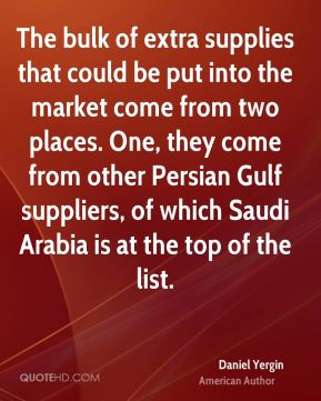 Daniel Yergin - The bulk of extra supplies that could be put into the market come from two places. One, they come from other Persian Gulf suppliers, of which Saudi Arabia is at the top of the list.