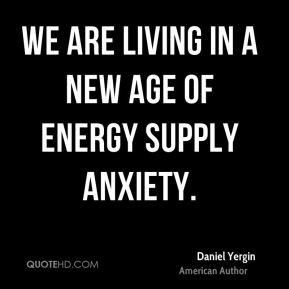 We are living in a new age of energy supply anxiety.