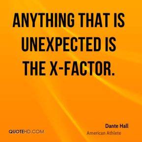 Anything that is unexpected is the X-factor.