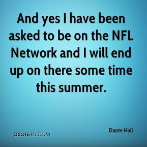 And yes I have been asked to be on the NFL Network and I will end up on there some time this summer.
