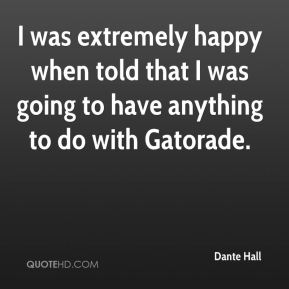 I was extremely happy when told that I was going to have anything to do with Gatorade.