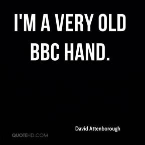I'm a very old BBC hand.