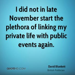 David Blunkett - I did not in late November start the plethora of linking my private life with public events again.