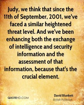 Judy, we think that since the 11th of September, 2001, we've faced a similar heightened threat level. And we've been enhancing both the exchange of intelligence and security information and the assessment of that information, because that's the crucial element.