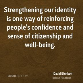 Strengthening our identity is one way of reinforcing people's confidence and sense of citizenship and well-being.