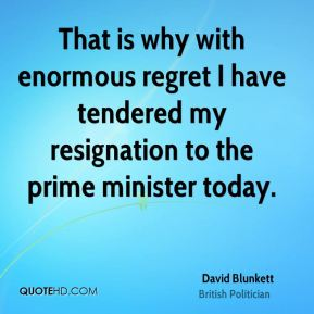 David Blunkett - That is why with enormous regret I have tendered my resignation to the prime minister today.