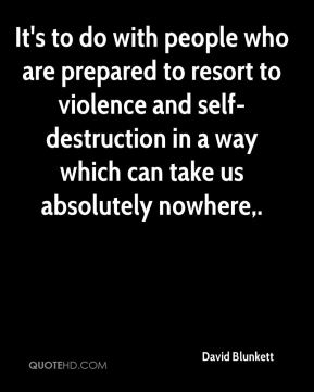 David Blunkett - It's to do with people who are prepared to resort to violence and self-destruction in a way which can take us absolutely nowhere.